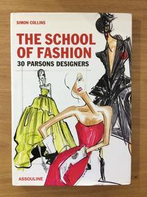 Livro The School Of Fashion 30 Parsons Designers Simon C.