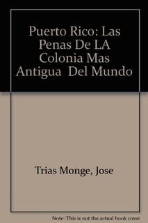 Libro : Puerto Rico: Las Penas De La Colonia Mas Antigua ...