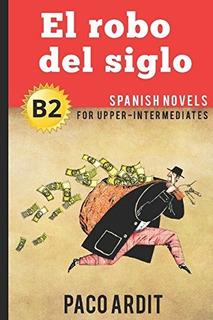 Book : Spanish Novels: El Robo Del Siglo (spanish Novels ...