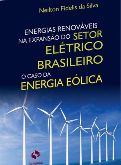 Energias Renovaveis Na Expansao Do Setor Eletrico Brasileiro