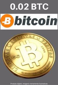 Bitcoin 0.02 Btc - Faça Sua Cotação Aqui Envio No Mesmo Dia