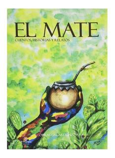 El Mate. Cuentos, Historias Y Relatos - Juan Carlos Farias