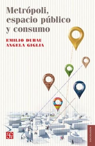 Imagen 1 de 3 de Metrópoli - Espacio Público Y Consumo, Emilio Duhau, Fce