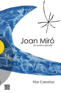 Libro : Joan Miro, El Camino Del Arte - Pilar Cabañas
