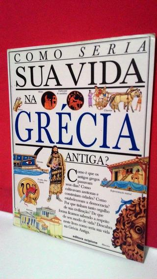 Livro Como Seria Sua Vida Na Grécia Antiga?