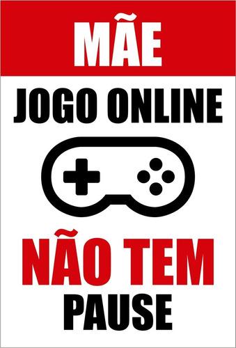 Placa Quadro Decorativo Jogo Online Não Tem Pause (v614)