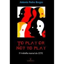 Livro To Play Or Not To Play: O Trabalho Teatral Do Cete