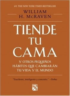 Tiende Tu Cama, William H. Mcraven. Ed. Planeta