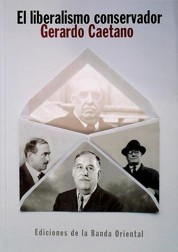 Imagen 1 de 3 de Libro: El Liberalismo Conservador / Gerardo Caetano