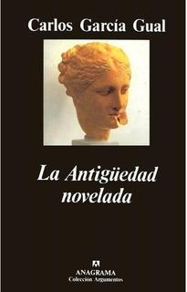 La Antigüedad Novelada - Carlos Garcia Gual