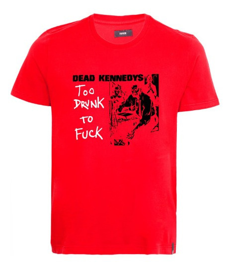 Camiseta Masculina: Dead Kennedys Too Drunk To Fuck
