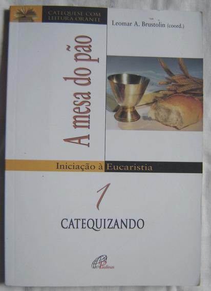 Livro A Mesa Do Pão - Catequisando - Iniciação Eucaristica