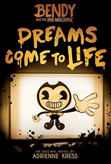 Book : Dreams Come To Life (bendy And The Ink Machine, Book.