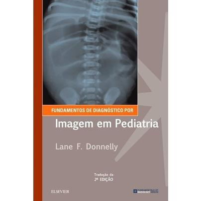 Fundamentos De Diagnóstico Por Imagem Em Pediatria - 2ª Ed