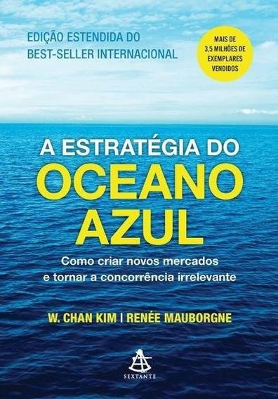 A Estratégia Do Oceano Azul / Kim,w. Chan; Mauborgne,renée;