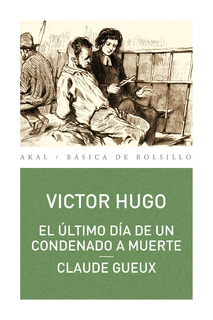 Ultimo Día De Un Condenado - Gueux, Víctor Hugo, Akal
