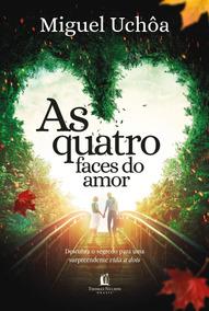 As Quatro Faces Do Amor Livro Miguel Uchoa