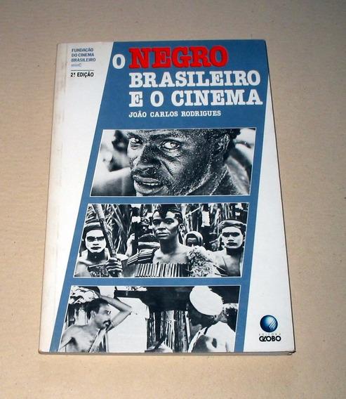 O Negro Brasileiro E O Cinema João Carlos Rodrigues