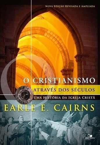 Livro Earle Cairns - Cristianismo Através Dos Séculos