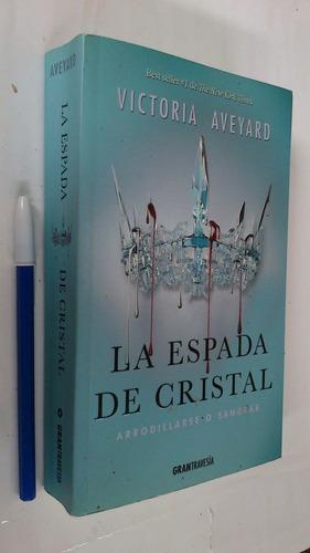 La Espada De Cristal Arrodillarse O Sangrar - Aveyard