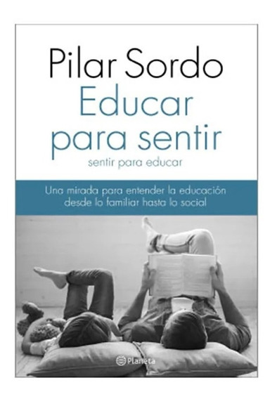 Educar Para Sentir - Pilar Sordo - Planeta - Rustica