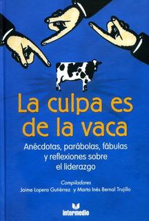 Libro La Culpa Es De La Vaca 1 Sobre El Liderazgo.cinco Amer
