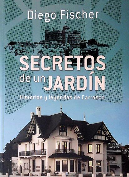 Diego Fischer - Secretos De Un Jardín
