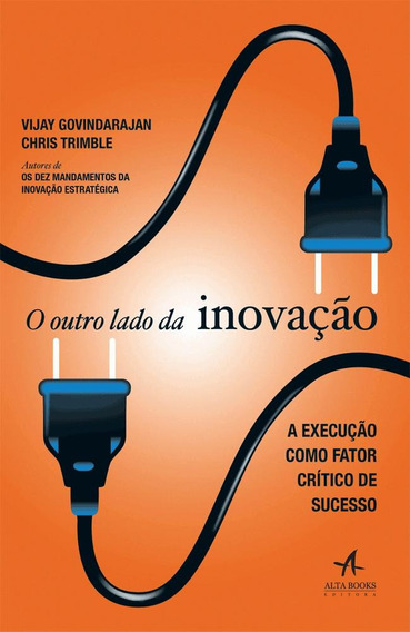 O Outro Lado Da Inovação - A Execução Como Fator Crític