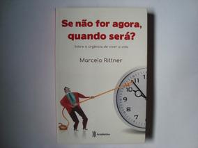 Livro Se Não For Agora, Quando Será ? - Marcelo Rittner