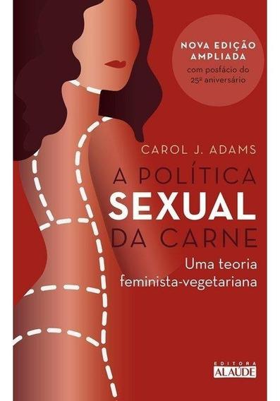 Política Sexual Da Carne - Uma Teoria Crítica Feminista-ve