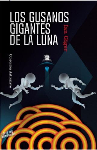 Imagen 1 de 1 de Los Gusanos Gigantes De La Luna. Novela De Ciencia Ficción
