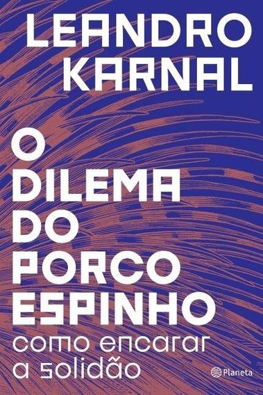 O Dilema Do Porco-espinho - Leandro Karnal