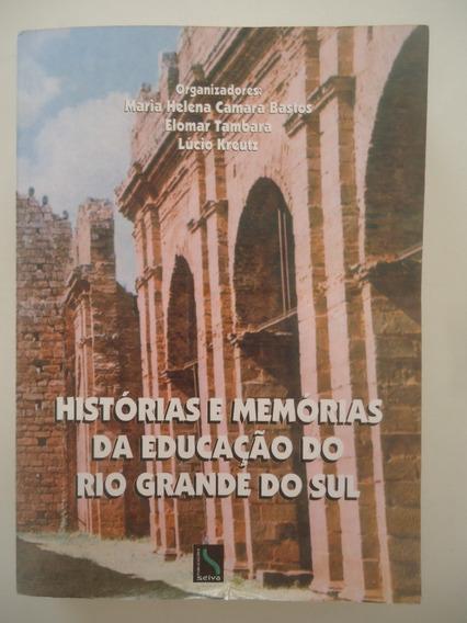 Histórias E Memórias Da Educação Do Rio Grande Do Sul