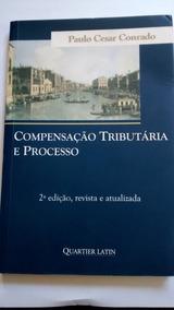 Compensação Tributária E Processo - Paulo César Conrado
