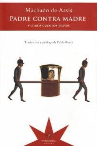 Padre Contra Madre, Machado De Assis, Ed. Eterna Cadencia