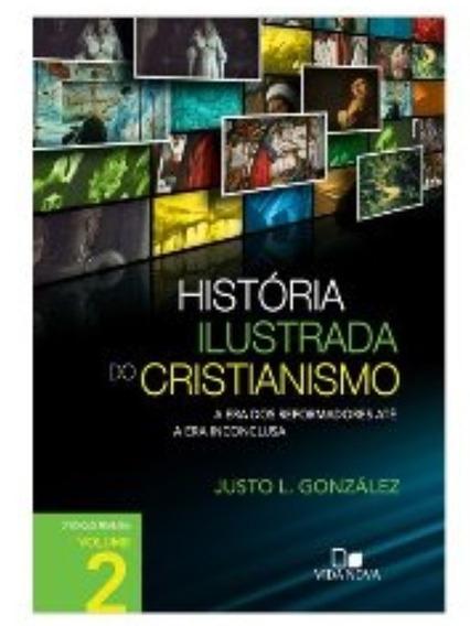 Livro Justo Gonzales - História Ilustrada Cristianismo 02