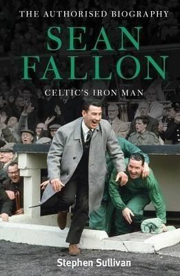 Sean Fallon: Celtic's Iron Man - Stephen Sullivan (hardba...