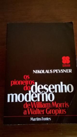 Nikolaus Pevsner Os Pioneiros Do Desenho Moderno - 1ªed.1980