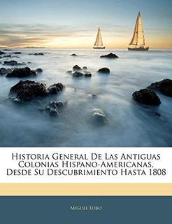 Historia General De Las Antiguas Colonias Hispano-americana