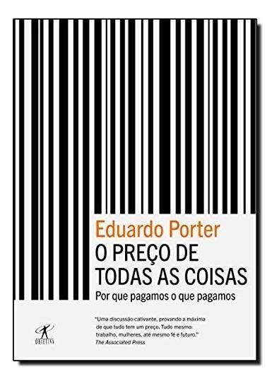 Livro O Preço De Todas As Coisas - Eduardo Porter - Objetiva