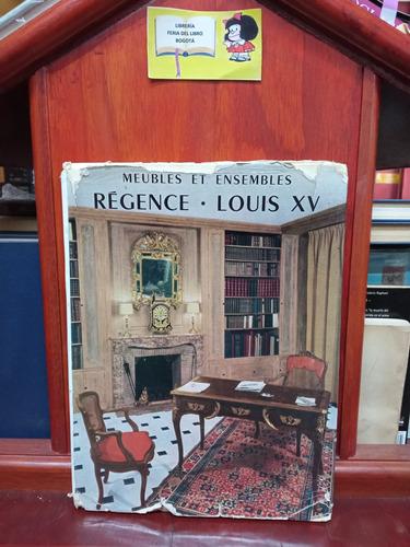 Imagen 1 de 5 de Muebles Y Conjuntos Regencia Louis Xv - Francés - Tapa Dura