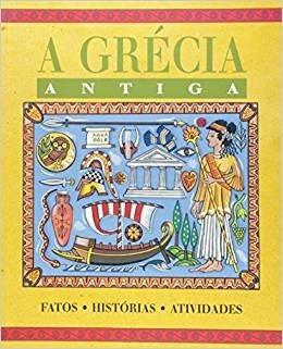 A Grécia Antiga: Fatos, Histórias E Atividades - Novo
