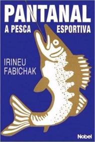 Livro Pantanal A Pesca Esportiva Irineu Fabichak