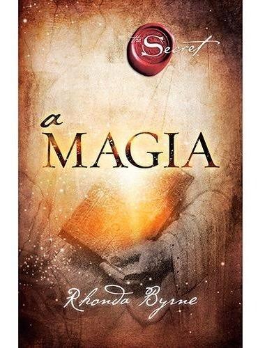 Livro A Magia - Rhonda Byrne - Mesmo Autor De O Segredo