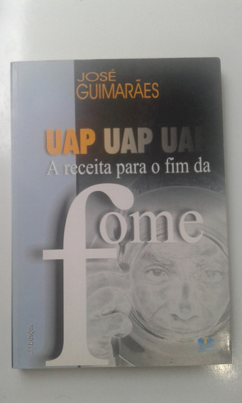 Livro Uap Uap Uap A Receita Para O Fim Da Fome Jose Guimarãe