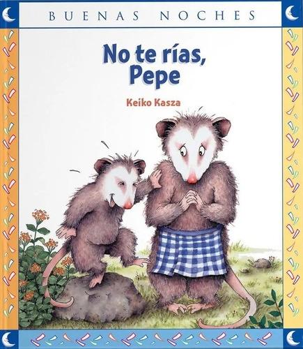 No Te Rias Pepe / Keiko Kasza