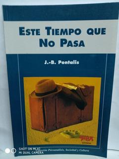 Este Tiempo Que No Pasa - Pontalis, J. B. - Topía