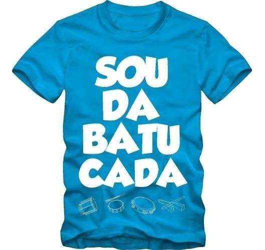 Camiseta Camisa Samba Sou Da Batucada 100% Algodão + Brinde