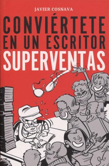 Conviértete En Un Escritor Superventas - Javier Cosnava