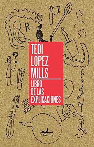 Libro De Las Explicaciones, Mills López, Almadia